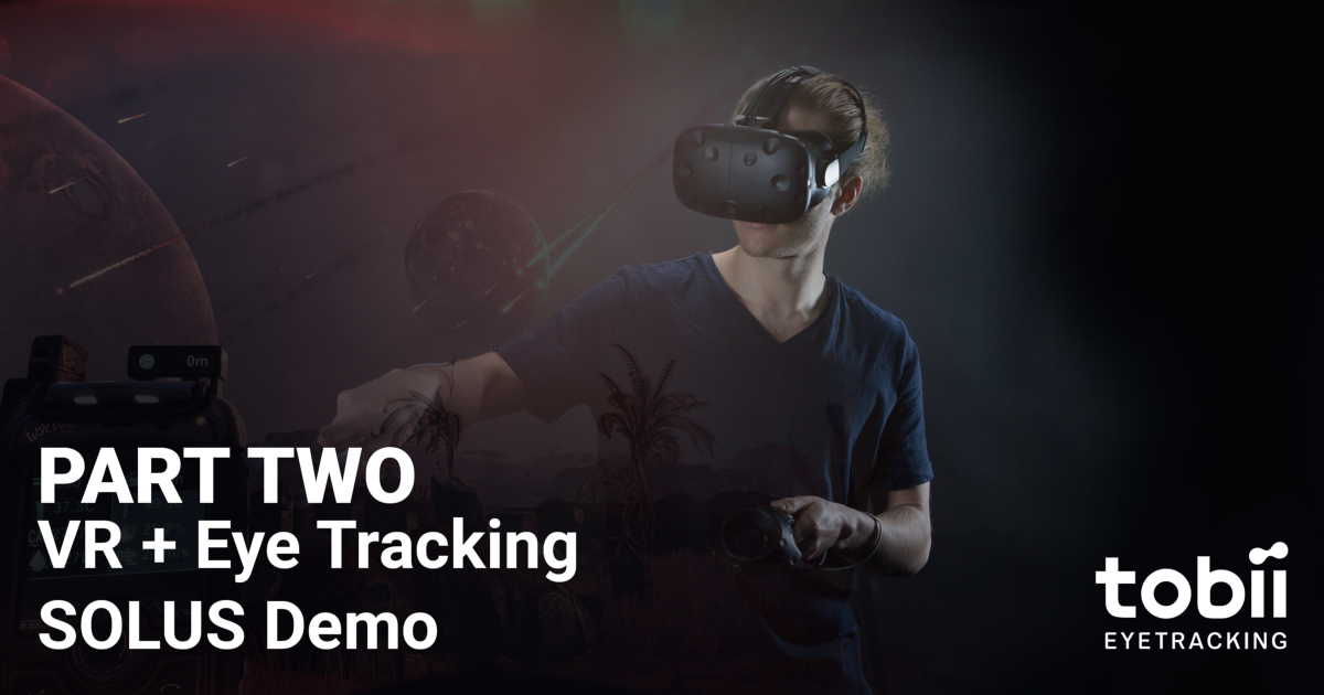 VR + Tobii Eye Tracking SOLUS Demo — Part two